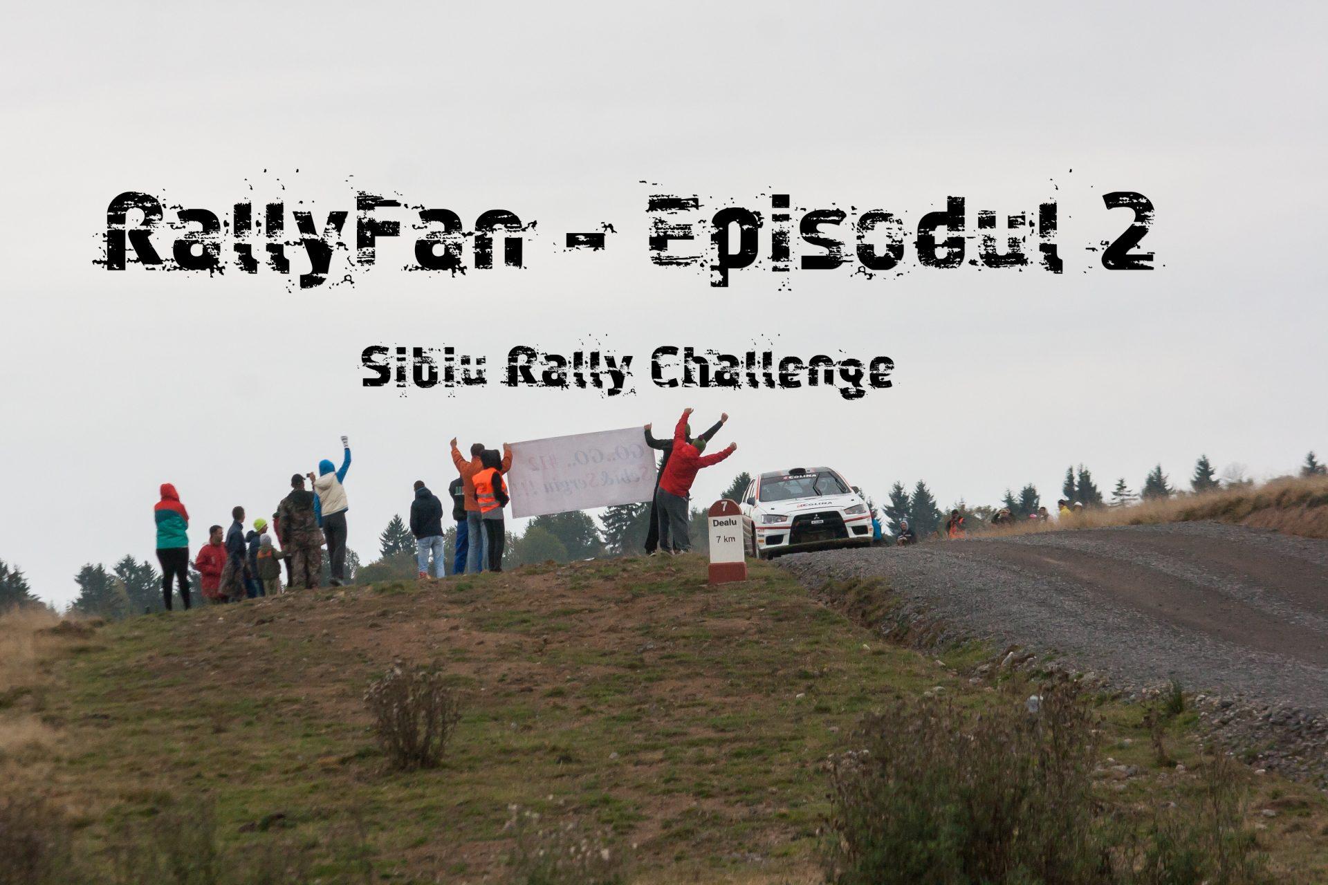 RallyFan – Episodul 2 – Sibiu Rally Challenge